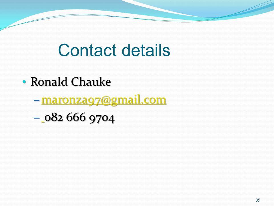 Contact details Ronald Chauke Ronald Chauke – maronza97@gmail.com maronza97@gmail.com – 082 666 9704 35