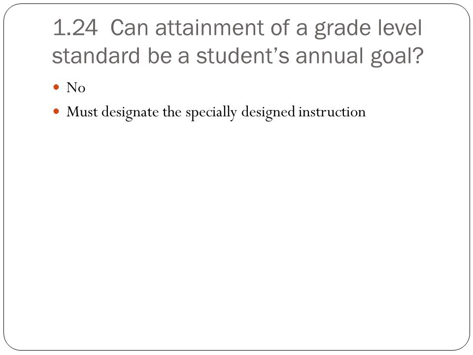 1.25 Can mastery of the benchmarks/short-term objectives be the criterion for mastery of an annual goal.