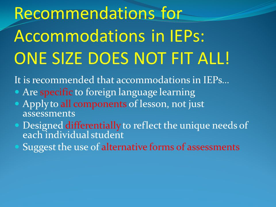 Recommendations for Accommodations in IEPs: ONE SIZE DOES NOT FIT ALL.