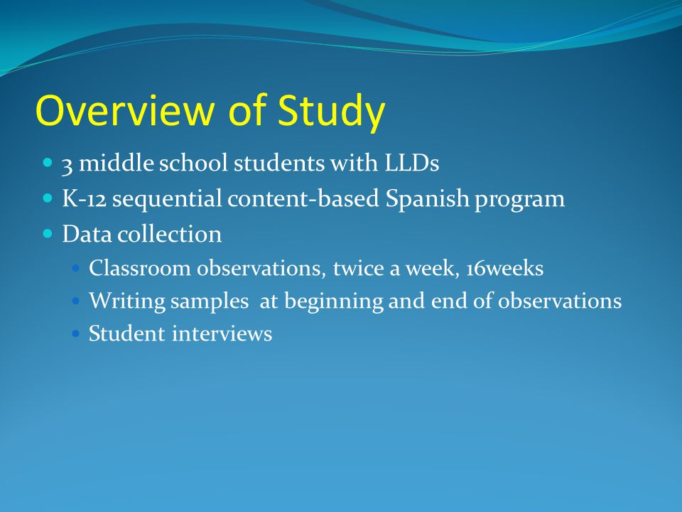 Overview of Study 3 middle school students with LLDs K-12 sequential content-based Spanish program Data collection Classroom observations, twice a wee