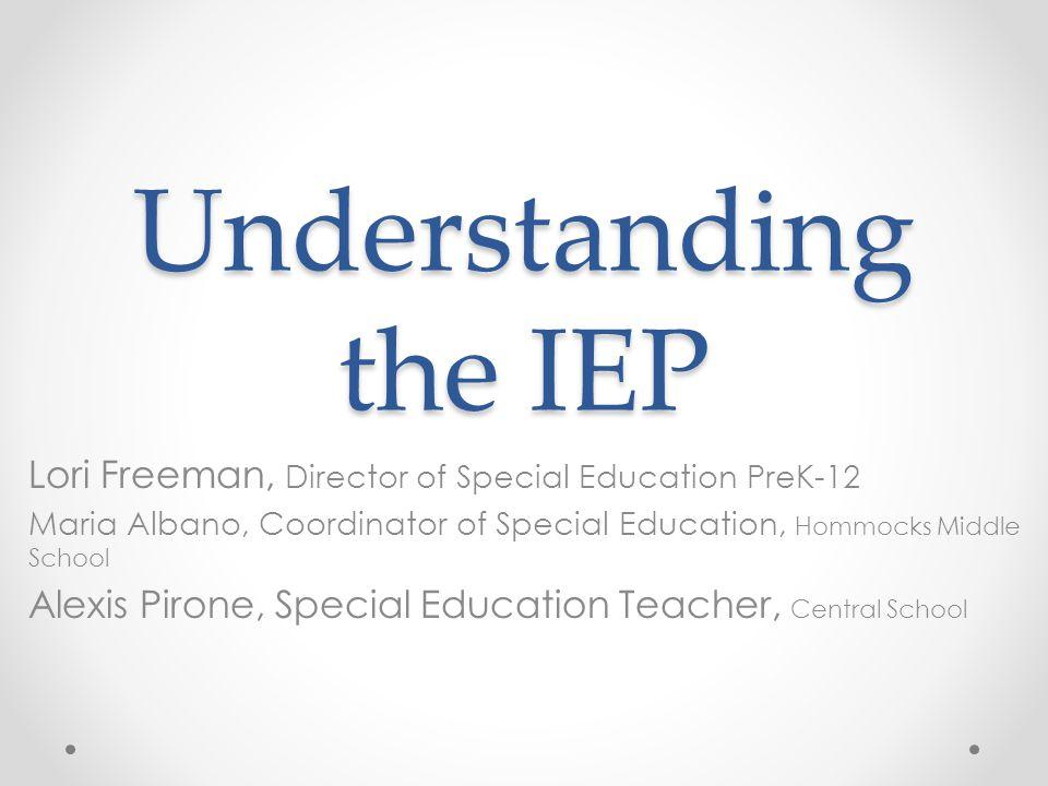 Understanding the IEP Lori Freeman, Director of Special Education PreK-12 Maria Albano, Coordinator of Special Education, Hommocks Middle School Alexi