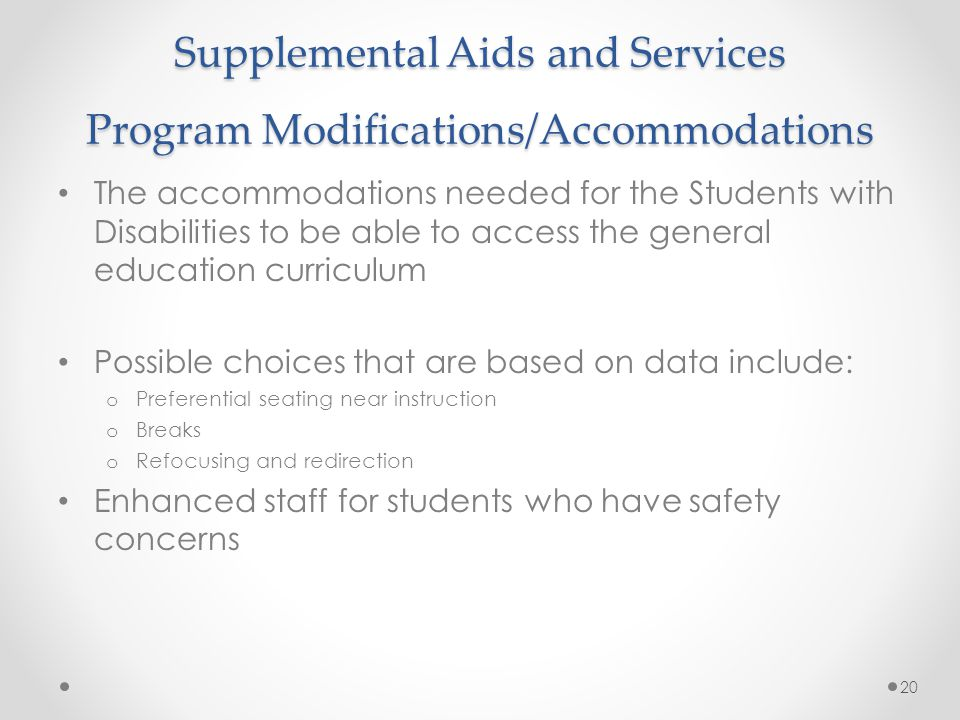 Supplemental Aids and Services Program Modifications/Accommodations The accommodations needed for the Students with Disabilities to be able to access