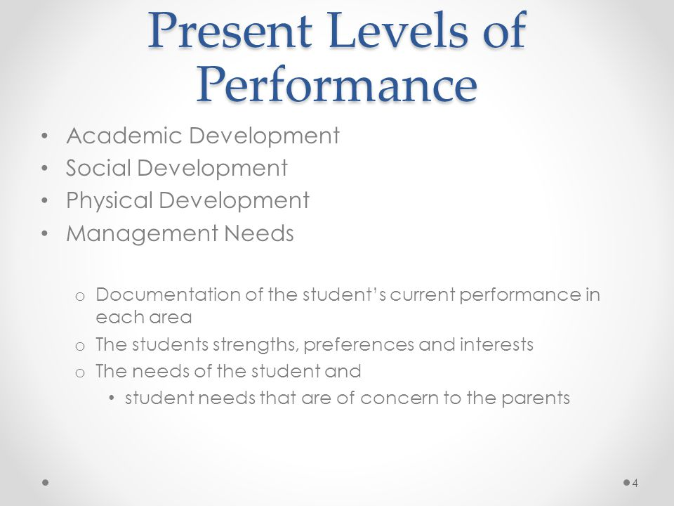 Present Levels of Performance Academic Development Social Development Physical Development Management Needs o Documentation of the student's current p