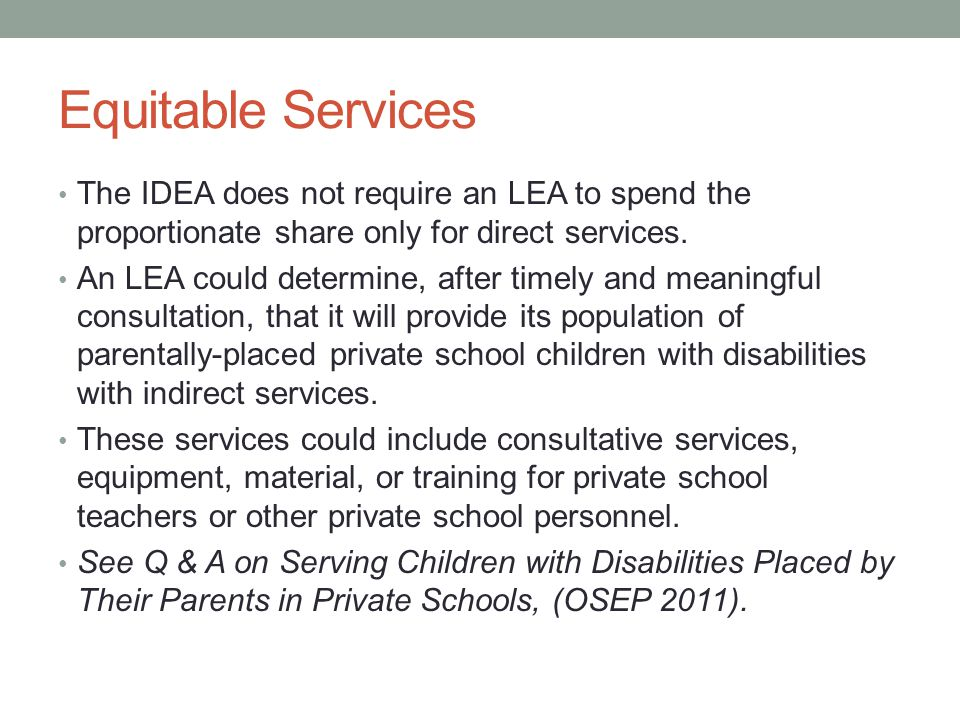 Equitable Services The IDEA does not require an LEA to spend the proportionate share only for direct services.