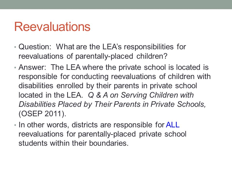 Reevaluations Question: What are the LEA's responsibilities for reevaluations of parentally-placed children.