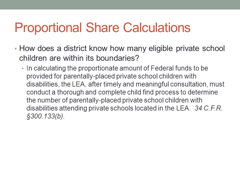 Proportional Share Calculations How does a district know how many eligible private school children are within its boundaries.