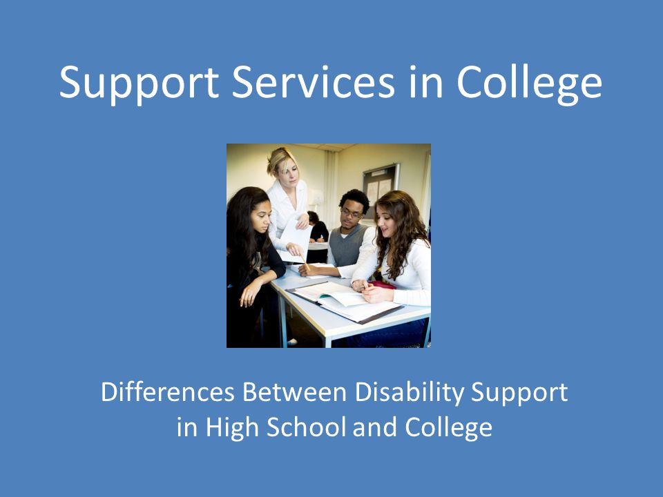 Support Services in College Differences Between Disability Support in High School and College
