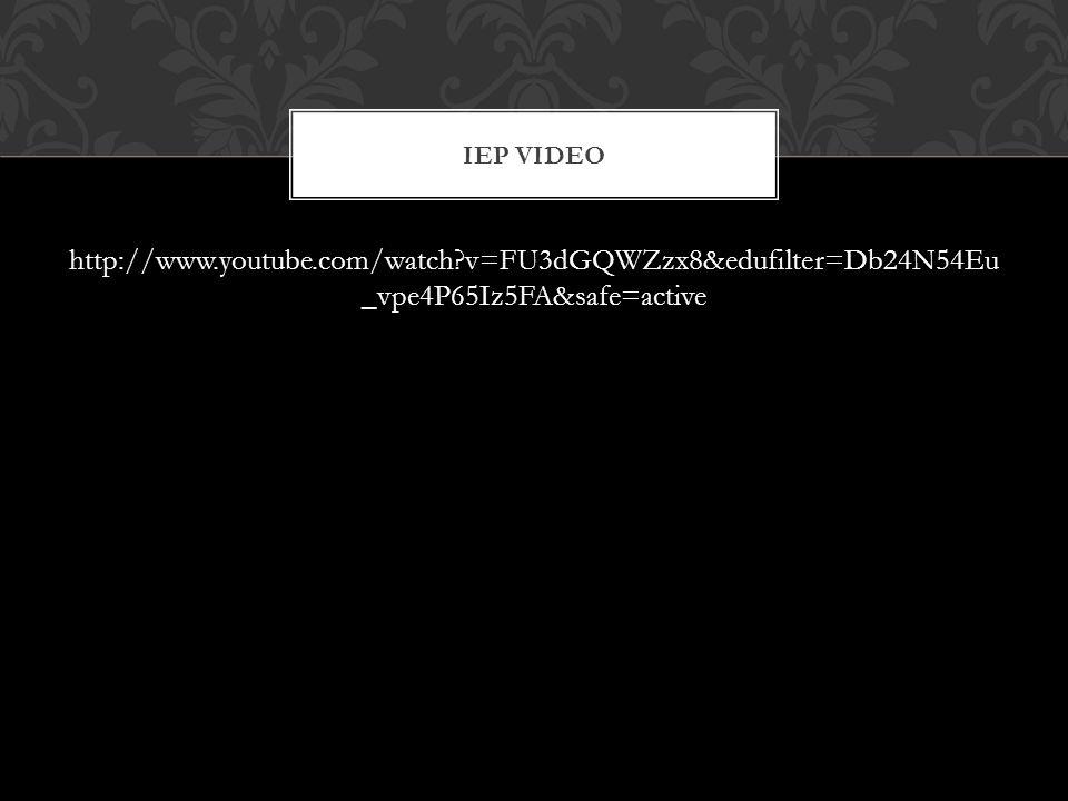 http://www.youtube.com/watch v=FU3dGQWZzx8&edufilter=Db24N54Eu _vpe4P65Iz5FA&safe=active IEP VIDEO