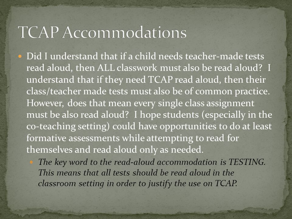 Did I understand that if a child needs teacher-made tests read aloud, then ALL classwork must also be read aloud.