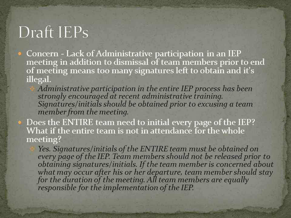 Concern - Lack of Administrative participation in an IEP meeting in addition to dismissal of team members prior to end of meeting means too many signatures left to obtain and it s illegal.