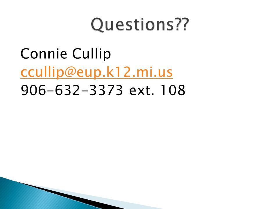 Connie Cullip ccullip@eup.k12.mi.us 906-632-3373 ext. 108