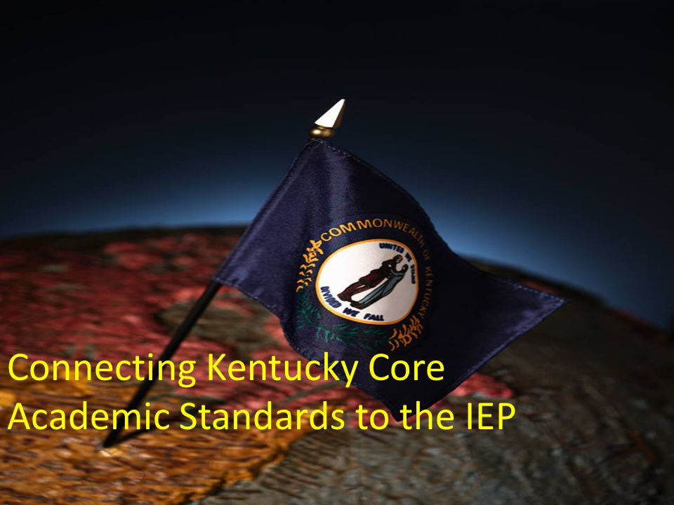 Connecting Kentucky Core Academic Standards to the IEP