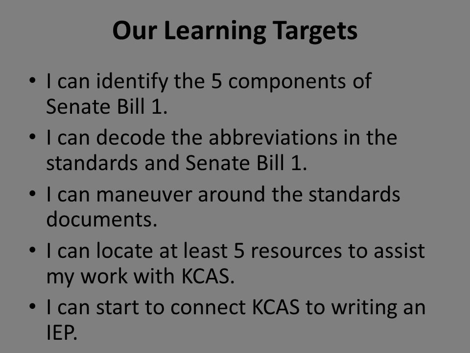 Our Learning Targets I can identify the 5 components of Senate Bill 1.