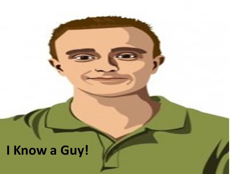 I Know a Guy!