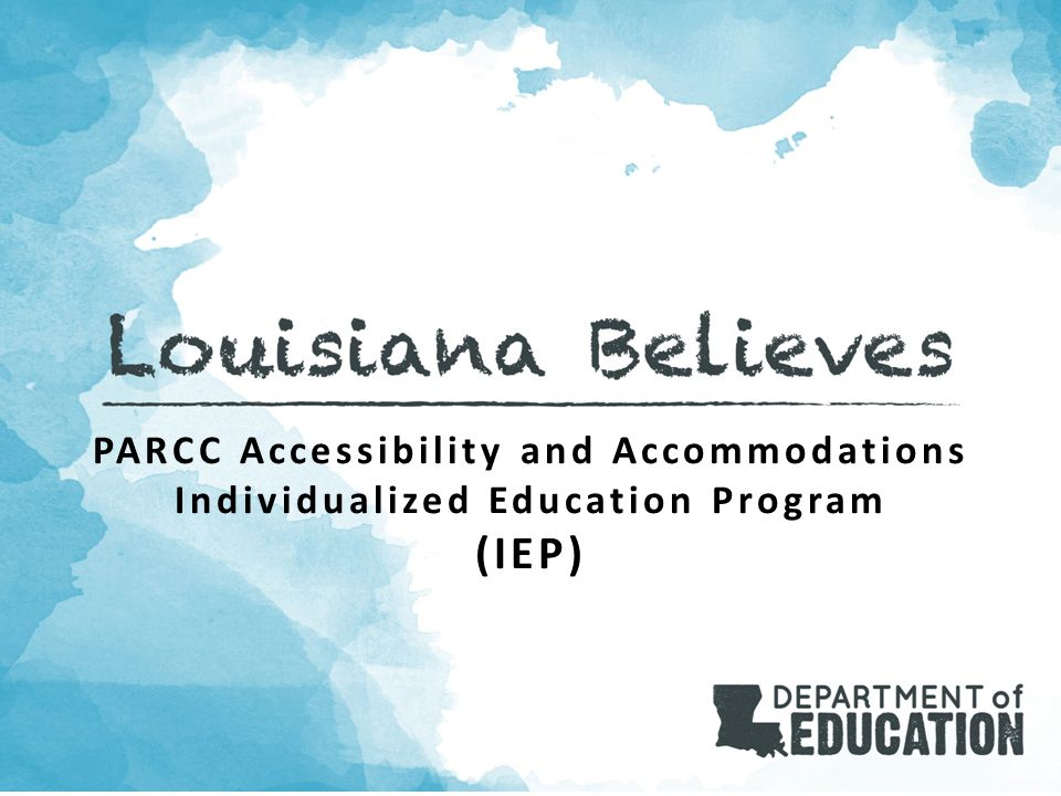 Agenda Purpose and Basics Supporting Students Completing the Individualized Education Program (IEP) Approving Unique Accommodations