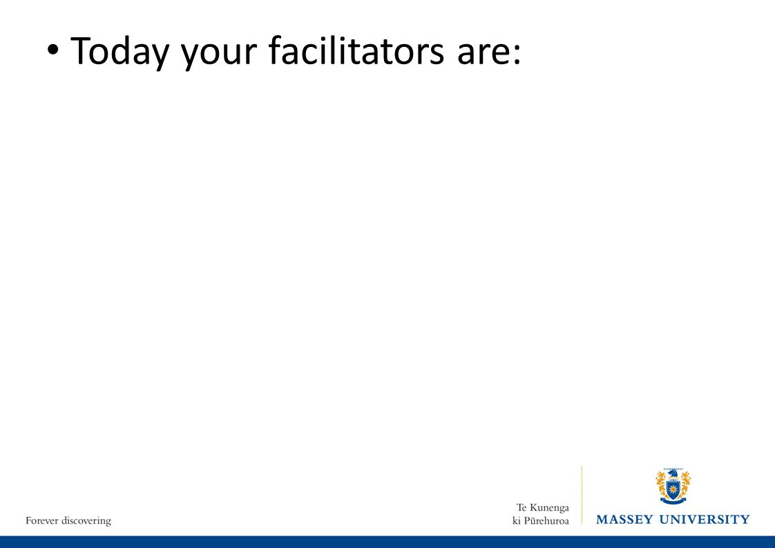 Today your facilitators are: