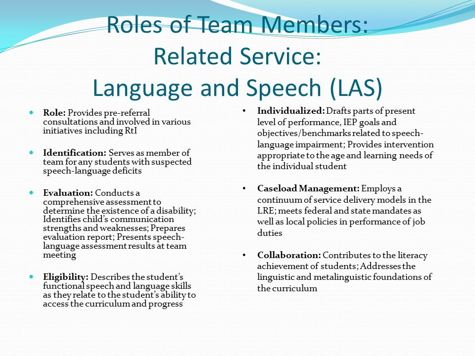 Roles of Team Members: Related Service: Language and Speech (LAS) Role: Provides pre-referral consultations and involved in various initiatives includ