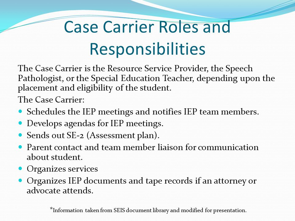 Case Carrier Roles and Responsibilities The Case Carrier is the Resource Service Provider, the Speech Pathologist, or the Special Education Teacher, d