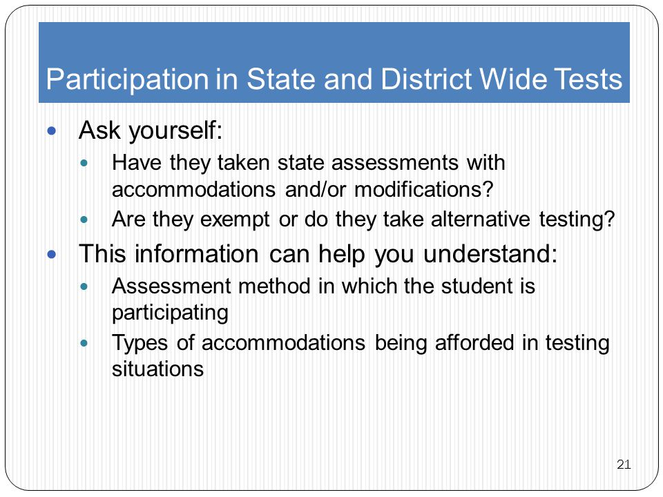 Participation in State and District Wide Tests Ask yourself: Have they taken state assessments with accommodations and/or modifications.