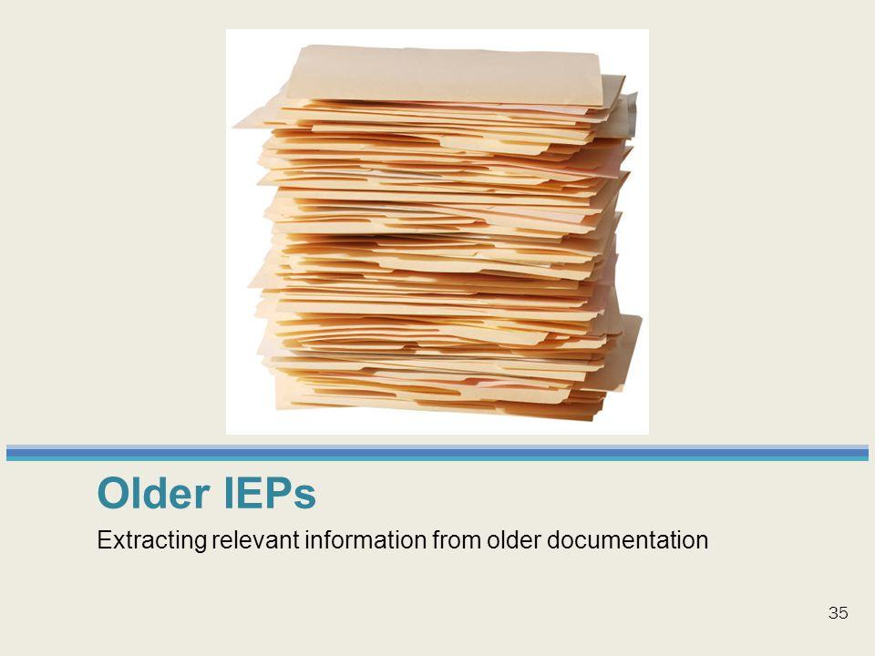 Older IEPs Extracting relevant information from older documentation 35