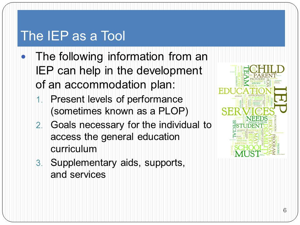 The IEP as a Tool (cont'd) 4.Participation in state and district wide tests 5.