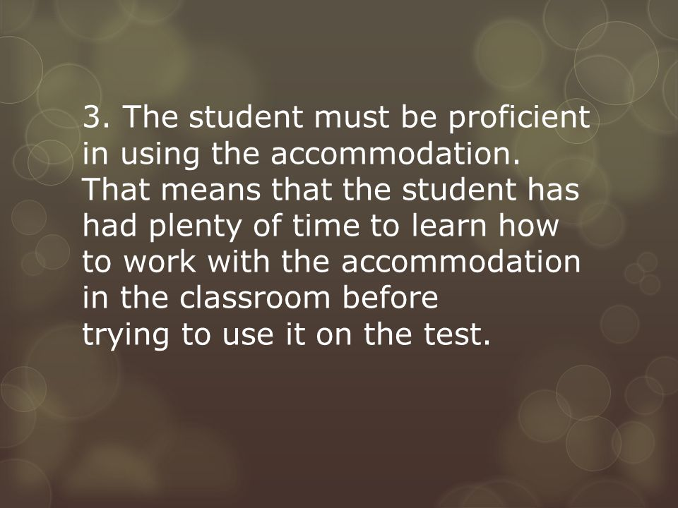 3. The student must be proficient in using the accommodation.
