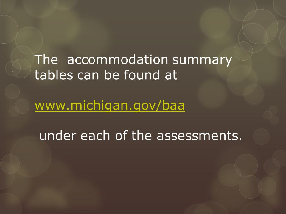 The accommodation summary tables can be found at www.michigan.gov/baa under each of the assessments.