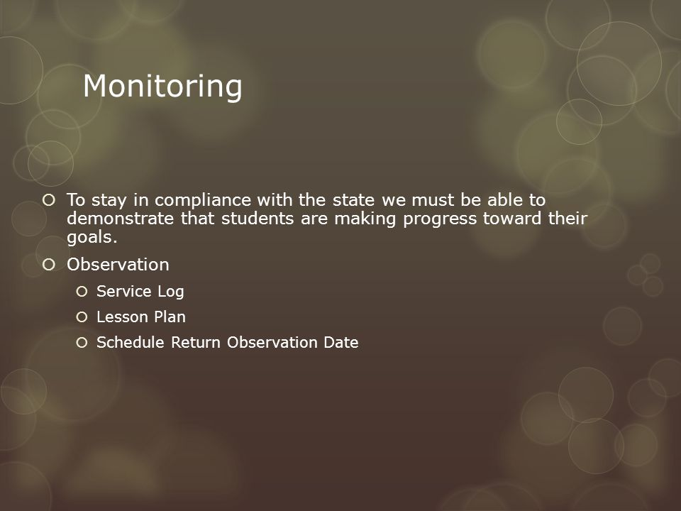Monitoring  To stay in compliance with the state we must be able to demonstrate that students are making progress toward their goals.