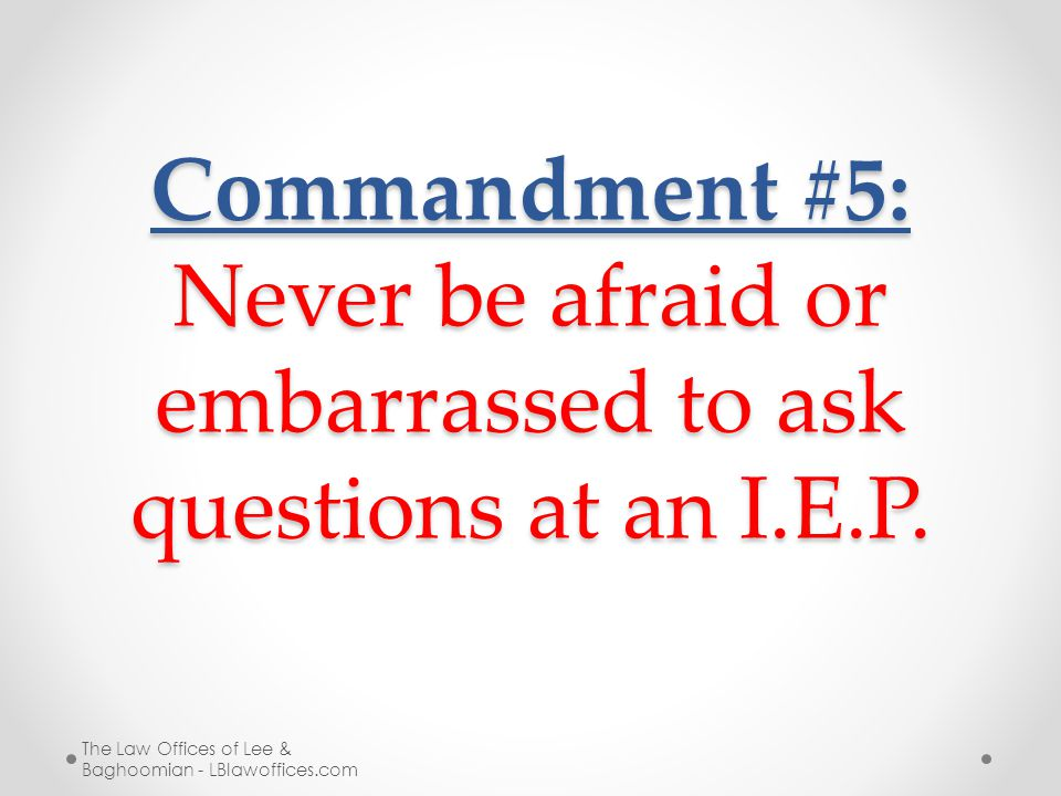 Commandment #5: Never be afraid or embarrassed to ask questions at an I.E.P. The Law Offices of Lee & Baghoomian - LBlawoffices.com