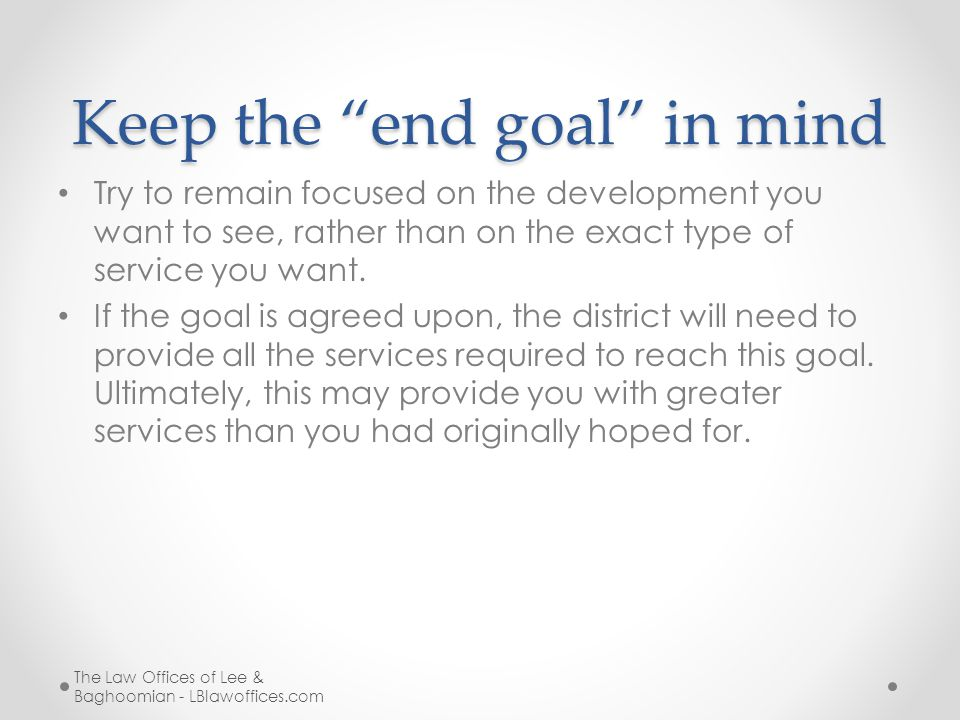 """Keep the """"end goal"""" in mind Try to remain focused on the development you want to see, rather than on the exact type of service you want. If the goal i"""