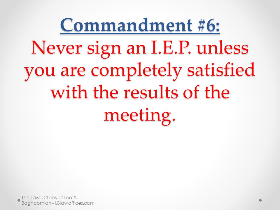 Commandment #6: Never sign an I.E.P.