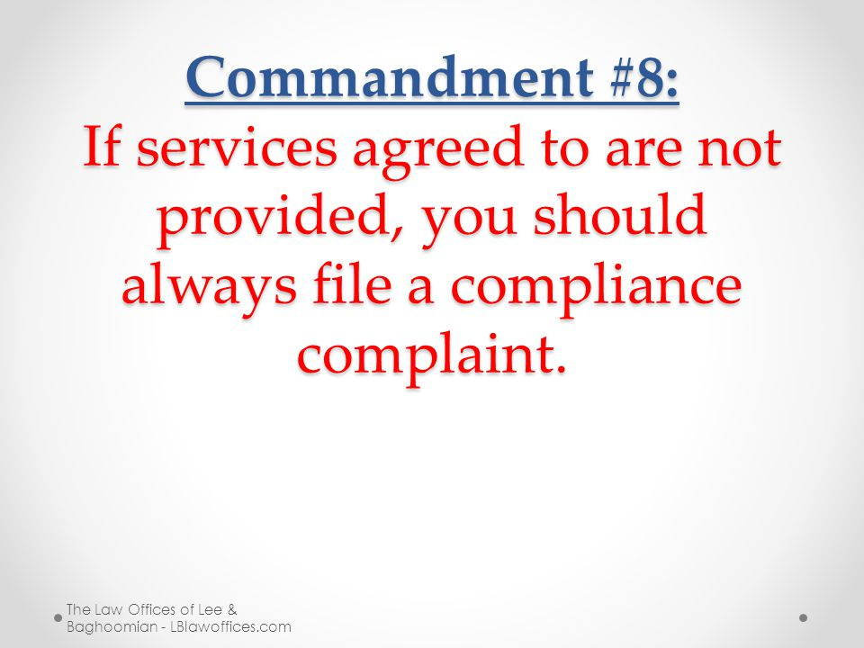 Commandment #8: If services agreed to are not provided, you should always file a compliance complaint.