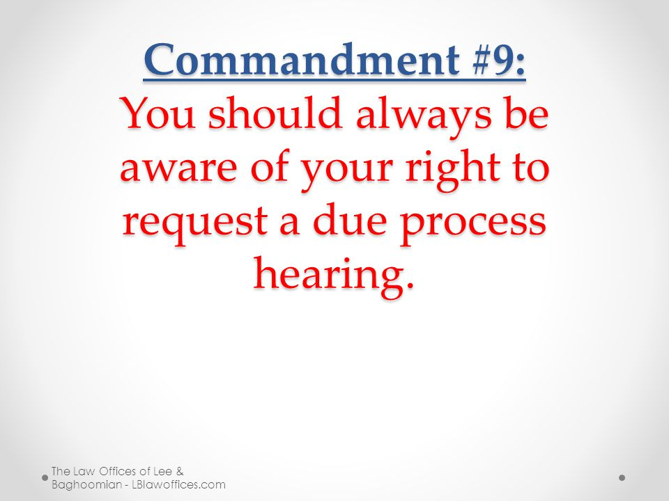 Commandment #9: You should always be aware of your right to request a due process hearing.