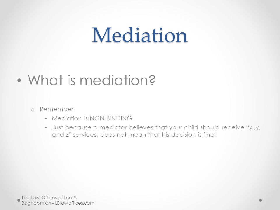 Mediation What is mediation.o Remember. Mediation is NON-BINDING.