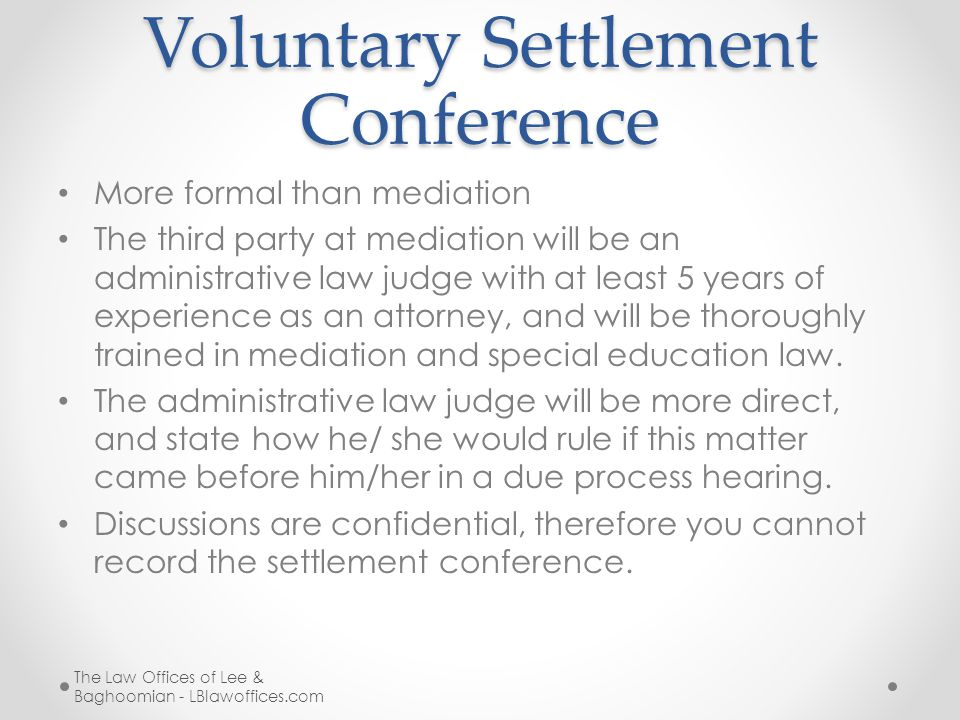 Voluntary Settlement Conference More formal than mediation The third party at mediation will be an administrative law judge with at least 5 years of e