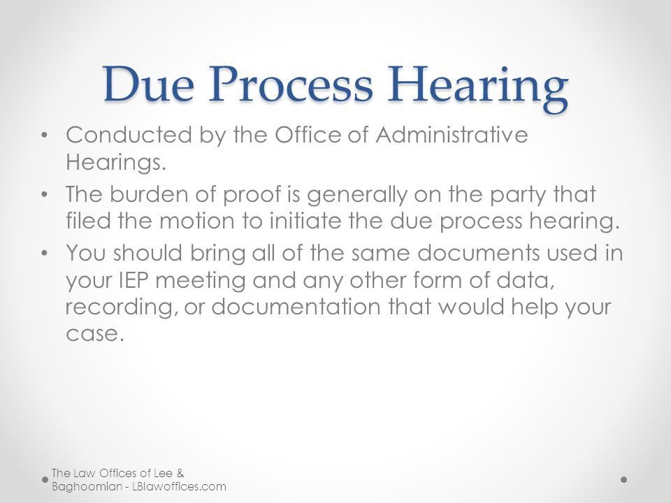 Due Process Hearing Conducted by the Office of Administrative Hearings. The burden of proof is generally on the party that filed the motion to initiat