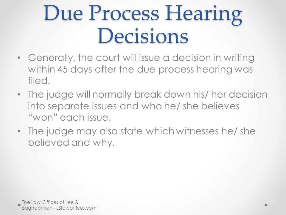 Due Process Hearing Decisions Generally, the court will issue a decision in writing within 45 days after the due process hearing was filed.
