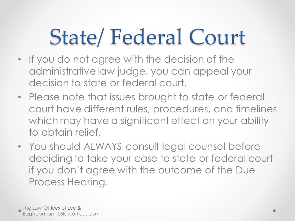 State/ Federal Court If you do not agree with the decision of the administrative law judge, you can appeal your decision to state or federal court. Pl