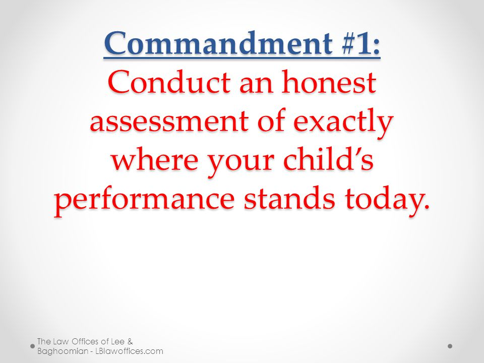 Commandment #1: Conduct an honest assessment of exactly where your child's performance stands today.