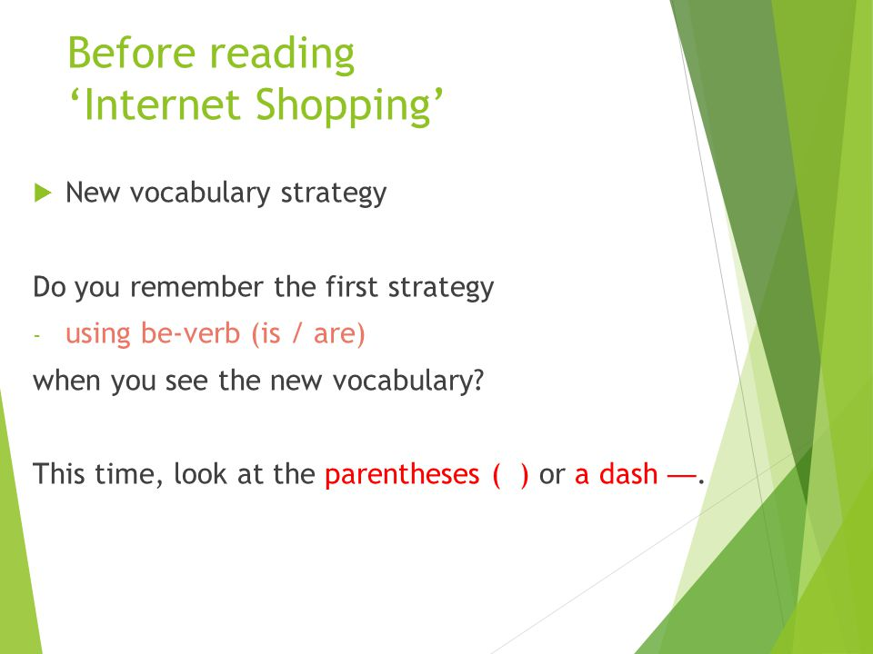 Understanding new vocabulary  Using be-verb (is / are)  Using parentheses () Example They sell products in many categories (groups of similar things).
