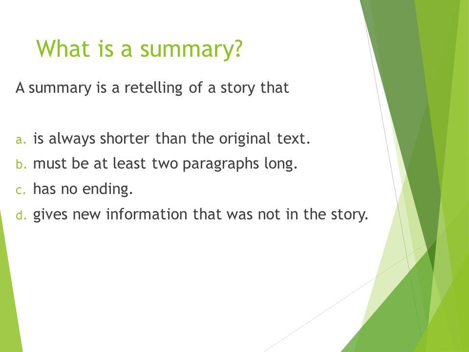 Summary  Shorter text  Same main ideas as the original text  has key words  Your own word
