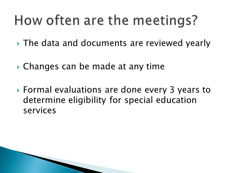  The data and documents are reviewed yearly  Changes can be made at any time  Formal evaluations are done every 3 years to determine eligibility fo