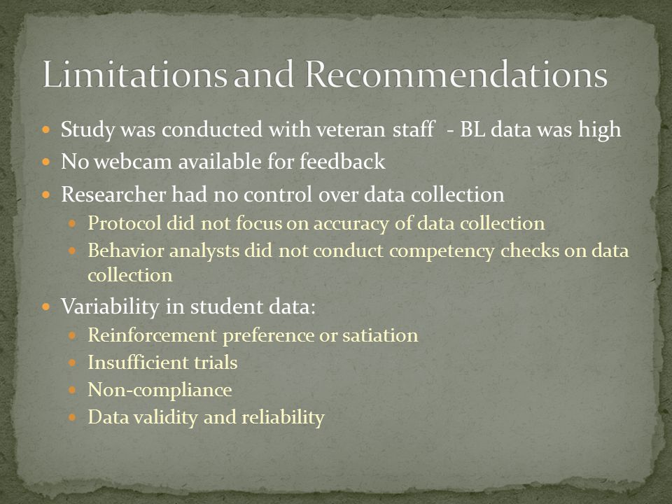 Study was conducted with veteran staff - BL data was high No webcam available for feedback Researcher had no control over data collection Protocol did