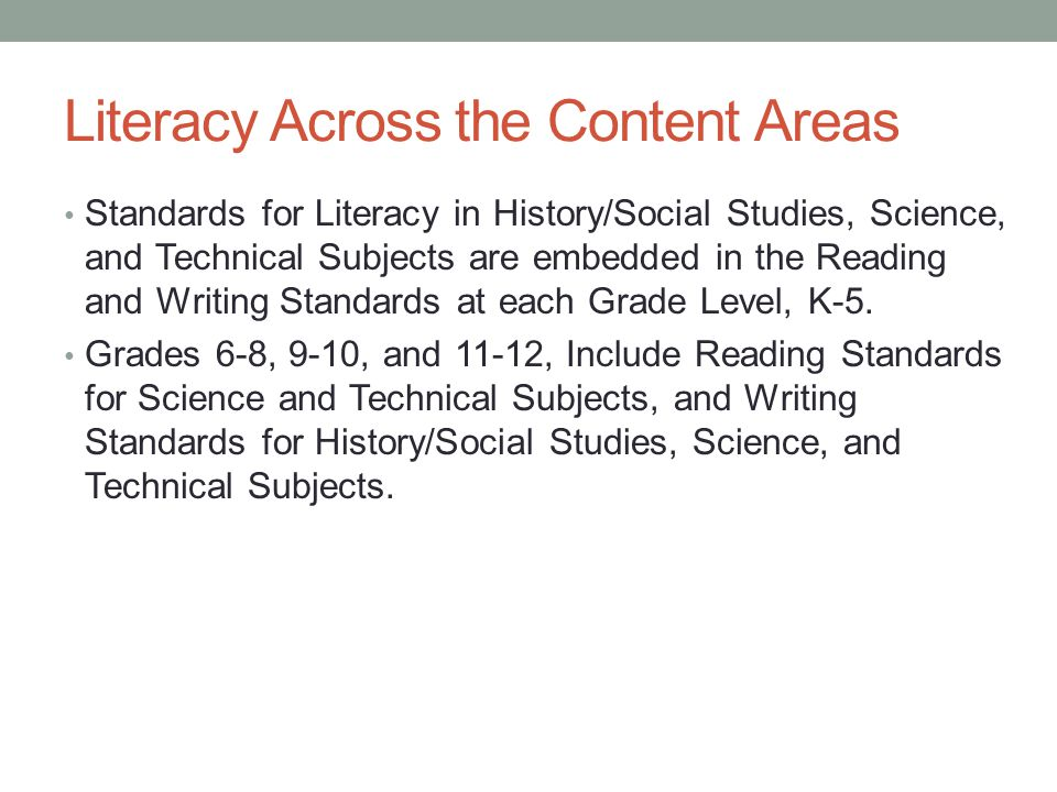 Literacy Across the Content Areas Standards for Literacy in History/Social Studies, Science, and Technical Subjects are embedded in the Reading and Writing Standards at each Grade Level, K-5.