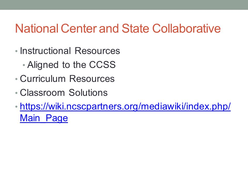 National Center and State Collaborative Instructional Resources Aligned to the CCSS Curriculum Resources Classroom Solutions https://wiki.ncscpartners.org/mediawiki/index.php/ Main_Page https://wiki.ncscpartners.org/mediawiki/index.php/ Main_Page