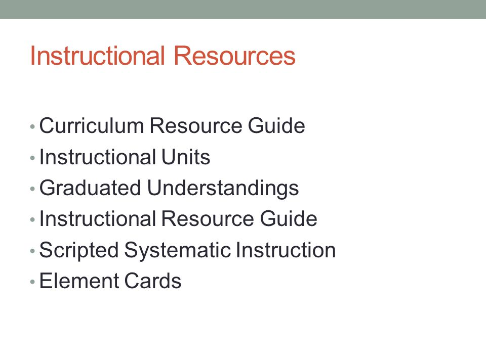 Instructional Resources Curriculum Resource Guide Instructional Units Graduated Understandings Instructional Resource Guide Scripted Systematic Instru
