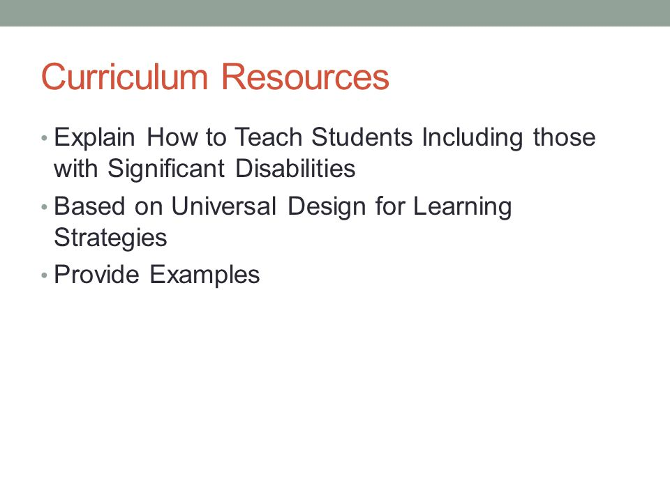 Curriculum Resources Explain How to Teach Students Including those with Significant Disabilities Based on Universal Design for Learning Strategies Provide Examples