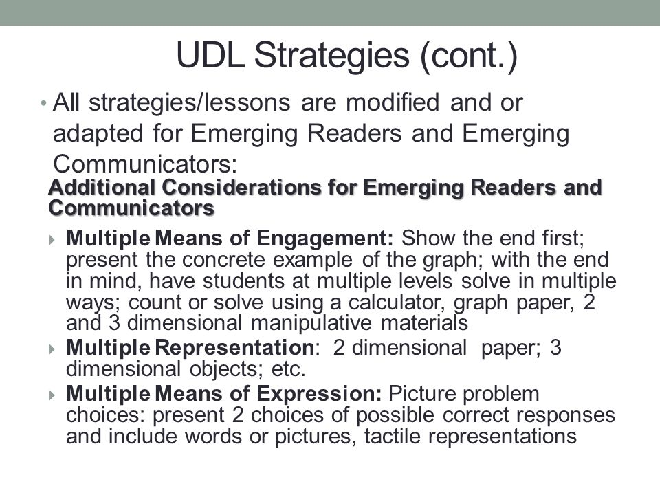 UDL Strategies (cont.) All strategies/lessons are modified and or adapted for Emerging Readers and Emerging Communicators: Additional Considerations f
