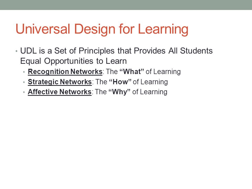 """Universal Design for Learning UDL is a Set of Principles that Provides All Students Equal Opportunities to Learn Recognition Networks: The """"What"""" of L"""