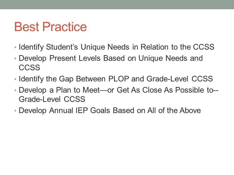 Best Practice Identify Student's Unique Needs in Relation to the CCSS Develop Present Levels Based on Unique Needs and CCSS Identify the Gap Between P